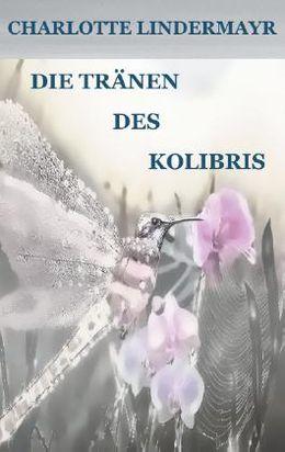 Romane von Charlotte Lindermayr tränen des kolibris